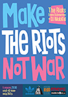 Make The Riots Not War